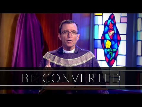 Be Converted | Homily: Bishop Robert P. Reed