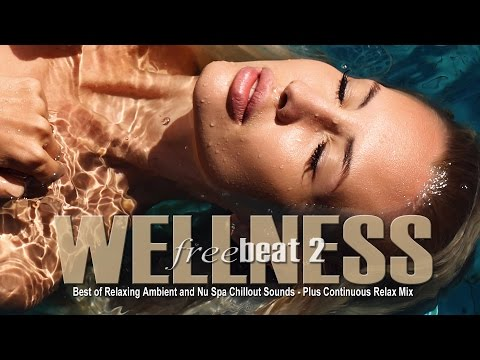 Wellness Freebeat 2(Best of Relaxing Ambient and Nu Spa Chillout Sounds) Relax Mix Full HD