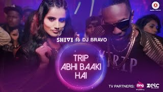Trip Abhi Baaki Hai (Music Video) – SHIVI, DJ Bravo
