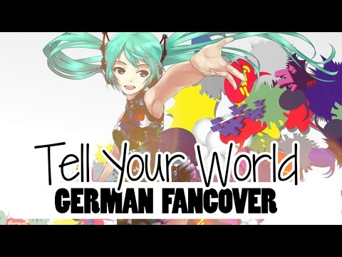 Tell Your World [German FanCover] 【Chocox3】