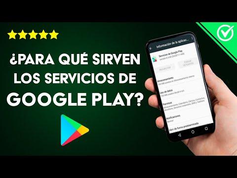 ¿Qué son, Para qué Sirven los Servicios de Google Play y Cómo Actualizarlos Fácilmente?