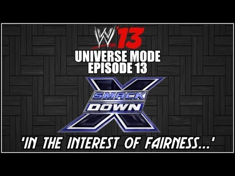 WWE 13 Universe Mode - Smackdown: In The Interest Of Fairness.. (Episode 13)