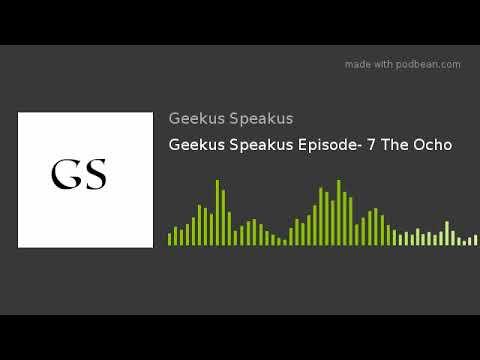Geekus Speakus Episode- 7 The Ocho