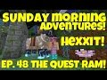 Sunday Morning Adventures! Hexxit Ep.48 The Quest Ram!    Amy Lee33