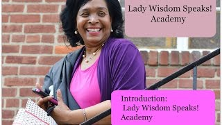 Intro to Lady Wisdom Speaks Academy | Wisdom Lifestyle | Living & Loving Well: Discovering You!