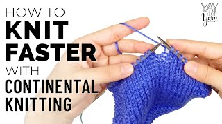 How to Knit FAŠTER with Continental Knitting | Yay For Yarn