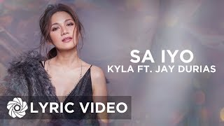 Sa Iyo - Kyla ft. Jay Durias (Lyrics)