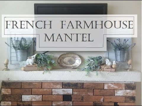 Farmhouse Fireplace Decor | French Farmhouse Flair | Fireplace Mantel  Decorating Ideas