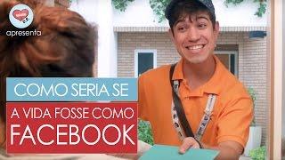 COMO SERIA SE A VIDA FOSSE COMO O FACEBOOK | DRelacionamentos