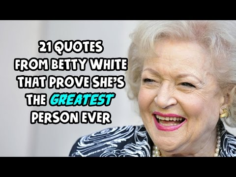 21 Quotes From Betty White That Prove She's The Greatest Person Ever