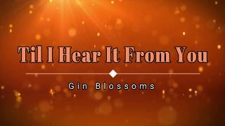 Gin Blossoms - Til I Hear It From You (Lyric Video) [HD] [HQ]