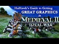 HaHawk's Guide to Getting Great Graphics in Medieval II: Total War