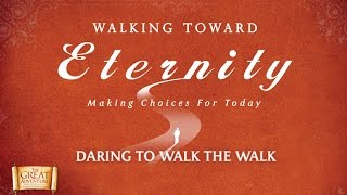 Walking Toward Eternity: Making Choices for Today