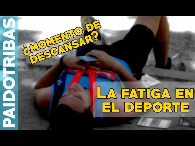 Es momento de Descansar - La Fatiga en el deporte / PAIDOTRIBAS