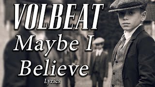 Volbeat - Maybe I Believe Lyrics