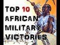 Top 10 African Military Victories Against Foreign Invasion