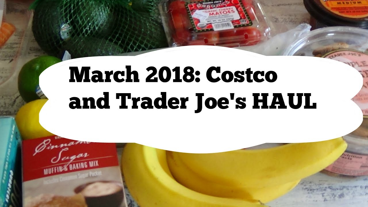 March 2018: Costco and Trader Joe\'s Haul - YouTube