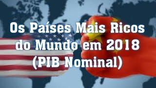 Os Países Mais Ricos do Mundo em 2018 (PIB Nominal)