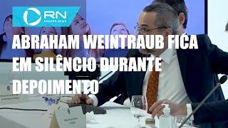 Abraham Weintraub Fica Em Silêncio Durante Depoimento