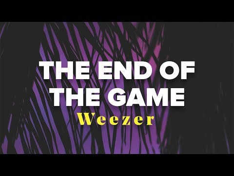 Weezer - The End Of The Game (Lyrics Video)