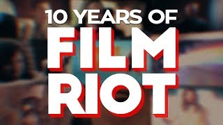 10 Years of Film Riot