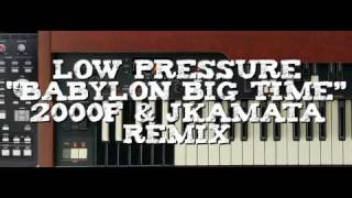 Low Pressure - Babylon Big Time (2000F & JKamata Remix)