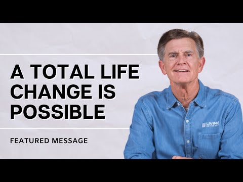 A Total Life Change is Possible - Transformed - Chip Ingram