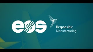 Responsible Manufacturing with EOS Industrial 3D Printing