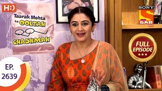 Taarak Mehta Ka Ooltah Chashmah - Ep 2639 - Full Episode - 7th January, 2019
