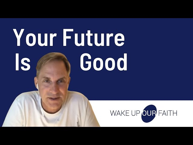 Your Future is Good - Here's Why
