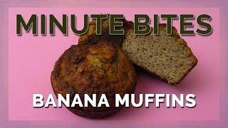 Minute Bites - Banana Muffins