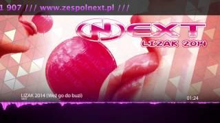 NEXT - LIZAK 2014 (weź go do buzi) zapowiedz EXTENDED