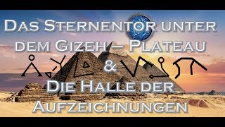 Das Sternentor unter dem Gizeh - Plateau & Die Halle der Aufzeichnungen