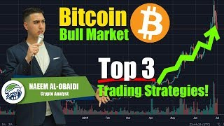 2019 Bitcoin BTC Bull Market Top 3 Trading Strategies!