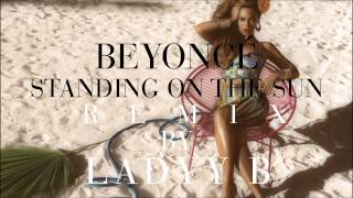 Beyoncé - Standing On The Sun (missyalexb Ladyy B Remix) ~ Original & SOS Remix