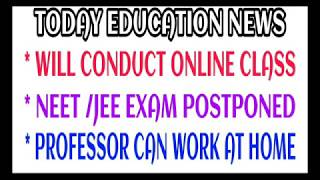 Today Education News/will conduct Online Class/ NEET exam Postponed/ Professor can work at home