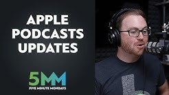 Breaking down the changes to Apple Podcasts
