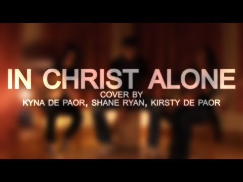 In Christ Alone // Cover By: Kyna De Paor, Shane Ryan, Kirsty De Paor