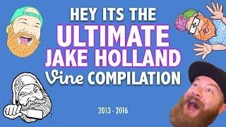 THE ULTIMATE JAKE HOLLAND VINE COMPILATION