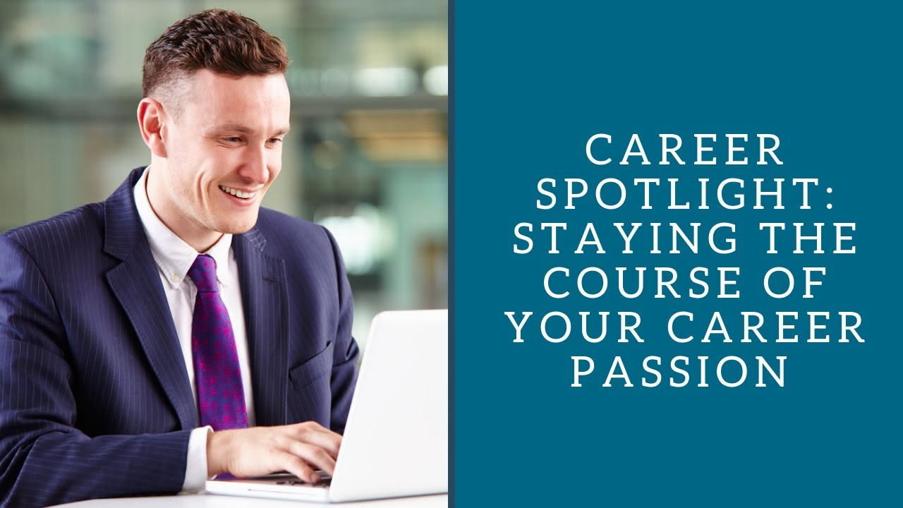 career spotlight staying the course of your career passion career spotlight staying the course of your career passion