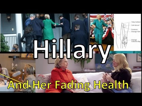Hillary Clinton and Her Fading Health: Coughing, Seizing, Falling, Urinary Catheter and More