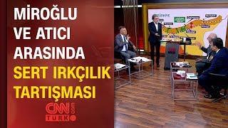 Tarafsız Bölge'de Orhan Miroğlu ve Aytuğ Atıcı arasında sert 'ırkçılık' tartışması