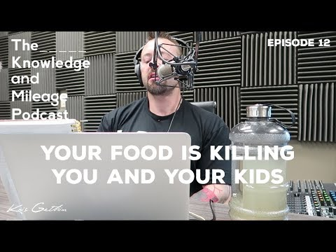 Your Food Is Killing You and Your Kids | #12 | The Knowledge and Mileage Podcast