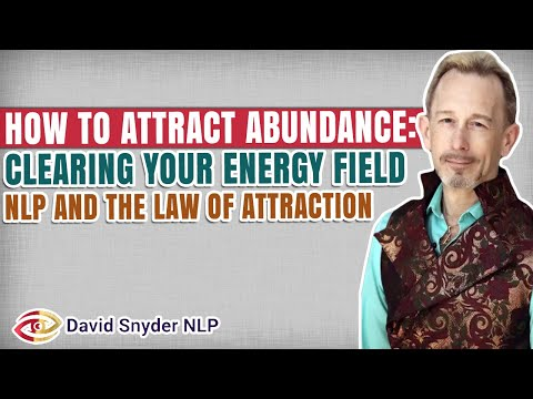 How To Attract Abundance: Clearing your Energy Field - NLP and the Law of Attraction