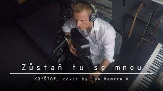 Zůstaň tu se mnou (KRYŠTOF, cover by Jan Hamernik)