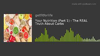 Your Nutrition (Part 1) - The REAL Truth About Carbs