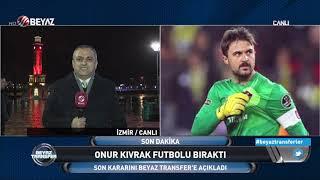 Futbolu bırakma kararı alan Onur Kıvrak'tan Beyaz Transfer'e özel açıklamalar