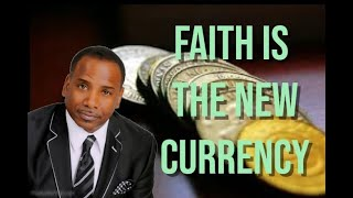 Faith is the New Currency - Melvin Fleming