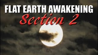 Flat Earth Awakening ~ Fake Space Documentary 2019 (SECTION 2)