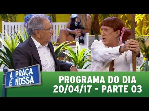A Praça É Nossa (20/04/17) | Parte 3
